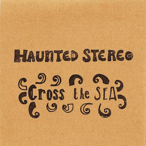 Haunted Stereo – Cross The Sea Artwork