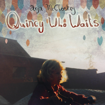 Anja McCloskey – Quincy Who Waits Artwork