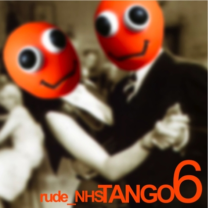 rude_NHS – Tango 6 Artwork